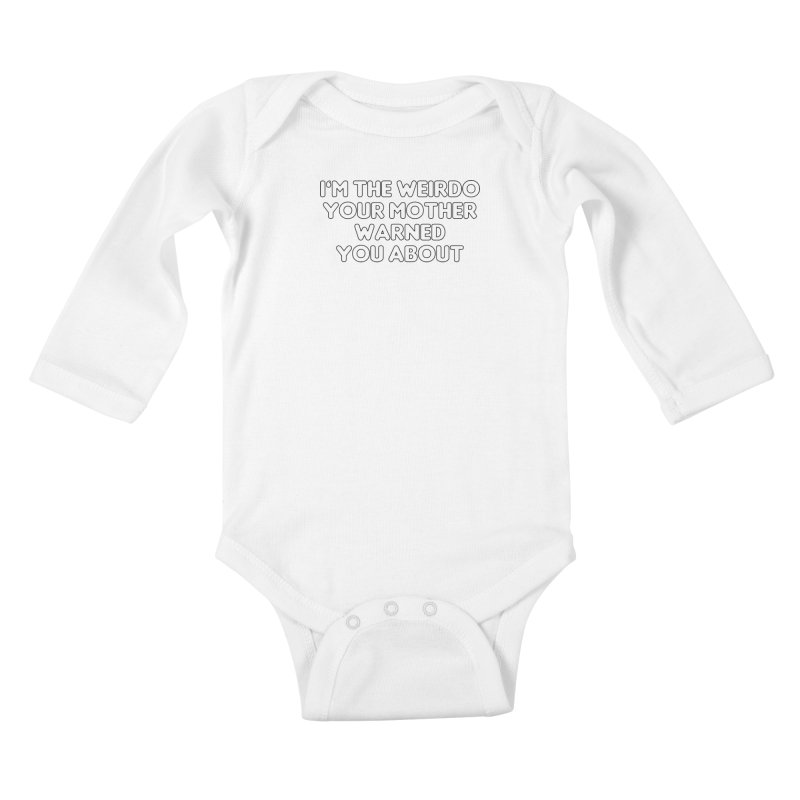 I'm The Weirdo Your Mother Warned You About T-shirt Kids Baby Longsleeve Bodysuit by Tee Panic T-Shirt Shop by Muzehack
