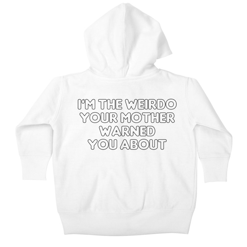 I'm The Weirdo Your Mother Warned You About T-shirt Kids Baby Zip-Up Hoody by Tee Panic T-Shirt Shop by Muzehack