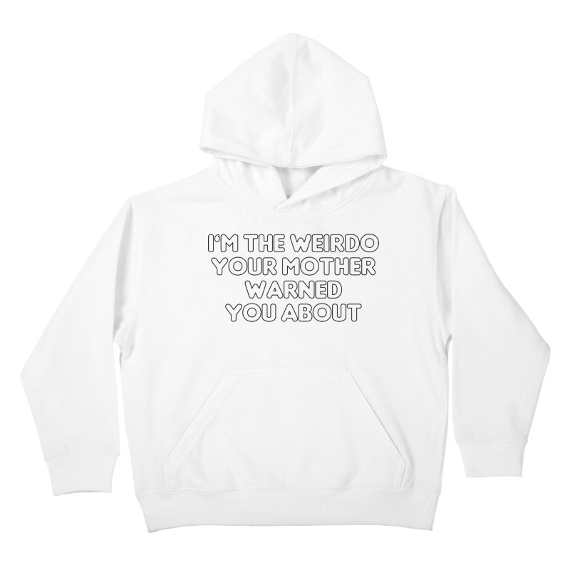 I'm The Weirdo Your Mother Warned You About T-shirt Kids Pullover Hoody by Tee Panic T-Shirt Shop by Muzehack