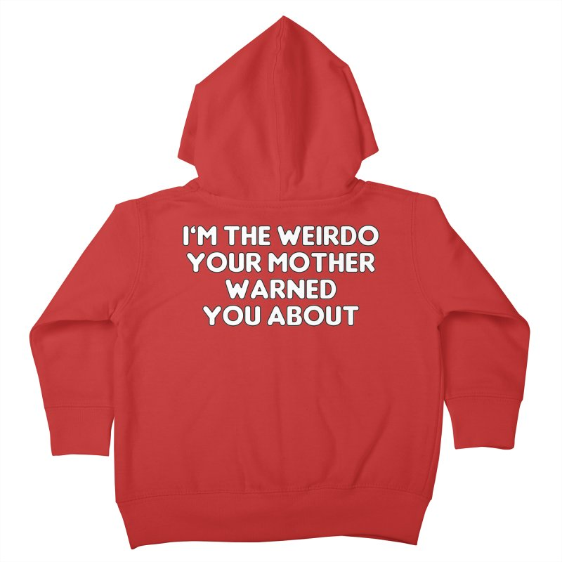 I'm The Weirdo Your Mother Warned You About T-shirt Kids Toddler Zip-Up Hoody by Tee Panic T-Shirt Shop by Muzehack