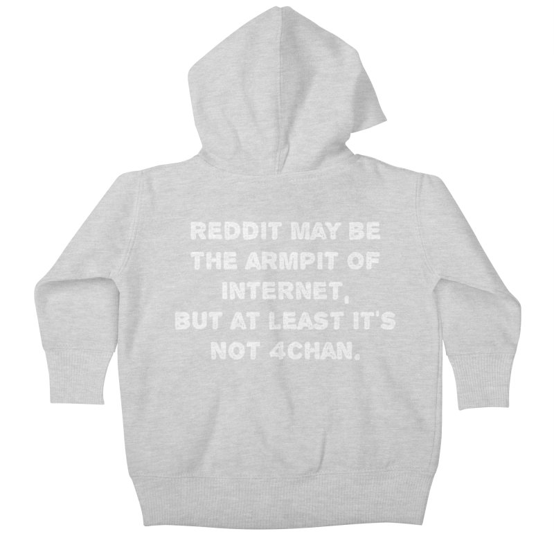 REDDIT IS THE ARMPIT OF THE INTERNET T-SHIRT Kids Baby Zip-Up Hoody by Tee Panic T-Shirt Shop by Muzehack