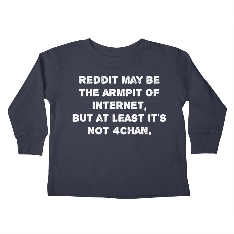 REDDIT IS THE ARMPIT OF THE INTERNET T-SHIRT Kids Toddler Longsleeve T-Shirt by Tee Panic T-Shirt Shop by Muzehack