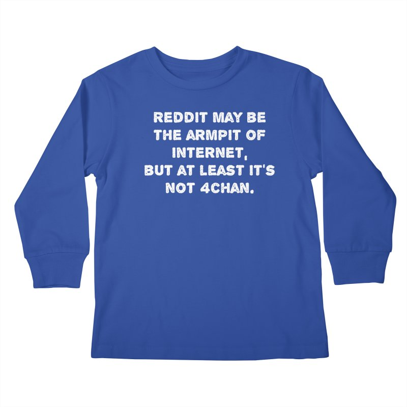 REDDIT IS THE ARMPIT OF THE INTERNET T-SHIRT Kids Longsleeve T-Shirt by Tee Panic T-Shirt Shop by Muzehack