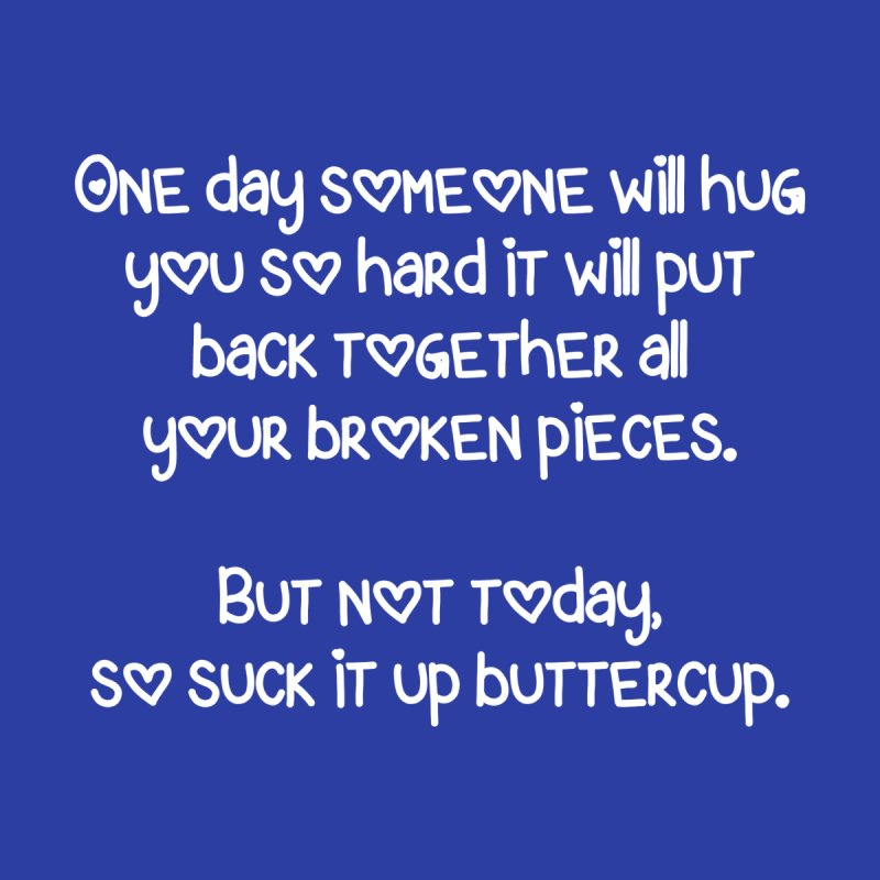 One Day Someone Will Hug You So Hard T-shirt   by Tee Panic T-Shirt Shop by Muzehack