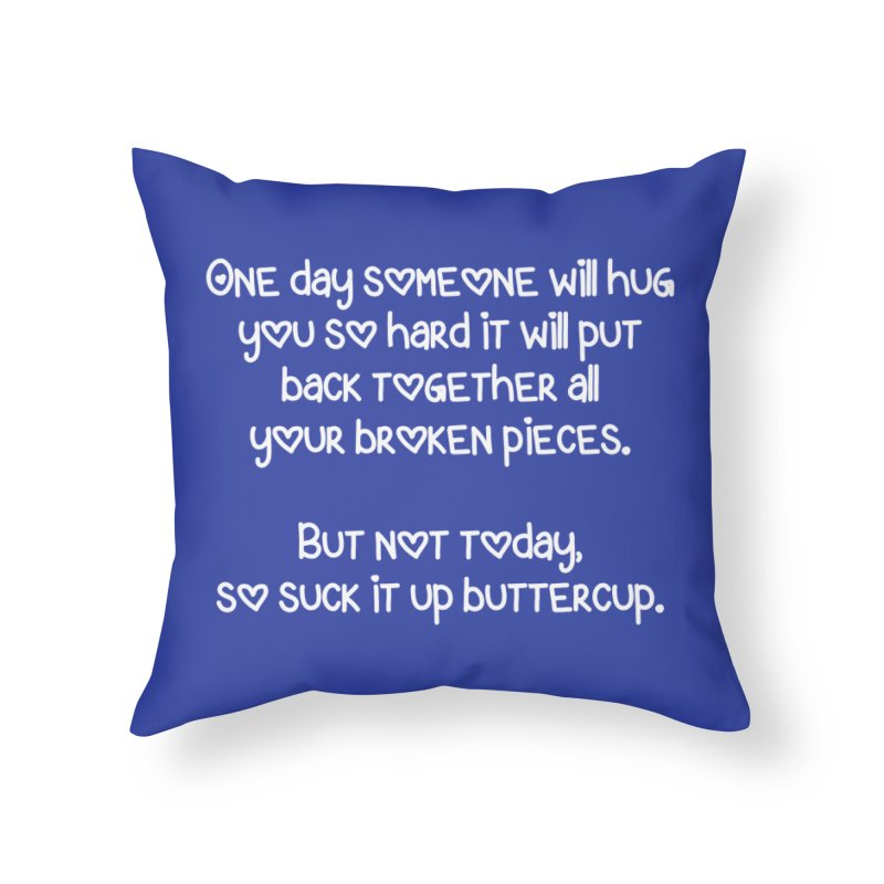 One Day Someone Will Hug You So Hard T-shirt Home Throw Pillow by Tee Panic T-Shirt Shop by Muzehack