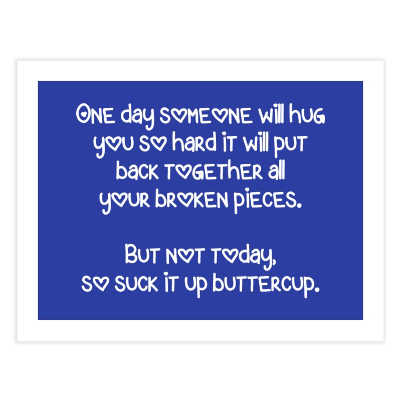 One Day Someone Will Hug You So Hard T-shirt Home Fine Art Print by Tee Panic T-Shirt Shop by Muzehack