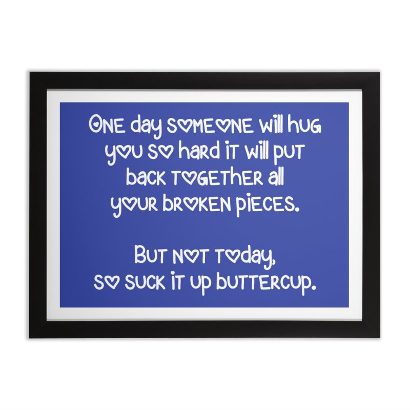One Day Someone Will Hug You So Hard T-shirt Home Framed Fine Art Print by Tee Panic T-Shirt Shop by Muzehack