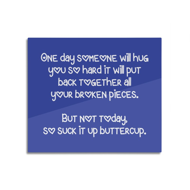 One Day Someone Will Hug You So Hard T-shirt Home Mounted Aluminum Print by Tee Panic T-Shirt Shop by Muzehack