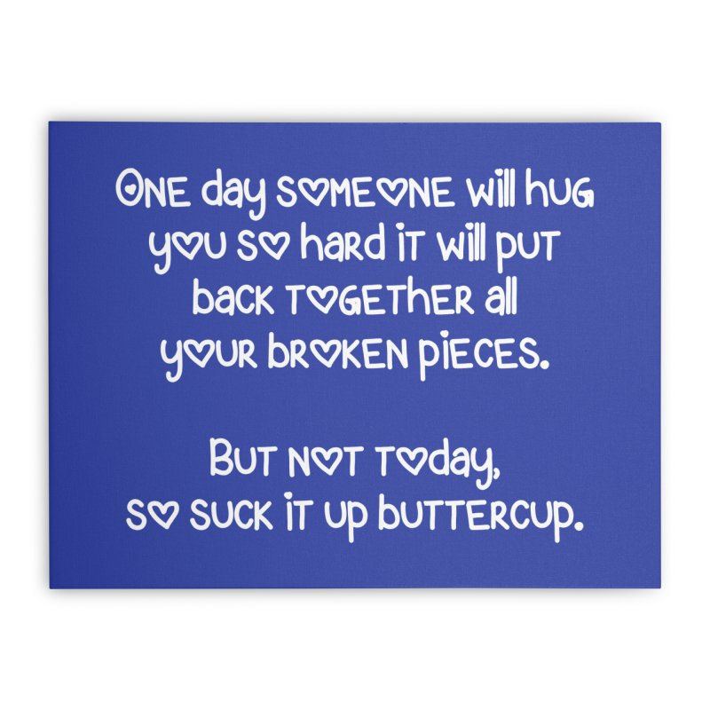 One Day Someone Will Hug You So Hard T-shirt Home Stretched Canvas by Tee Panic T-Shirt Shop by Muzehack