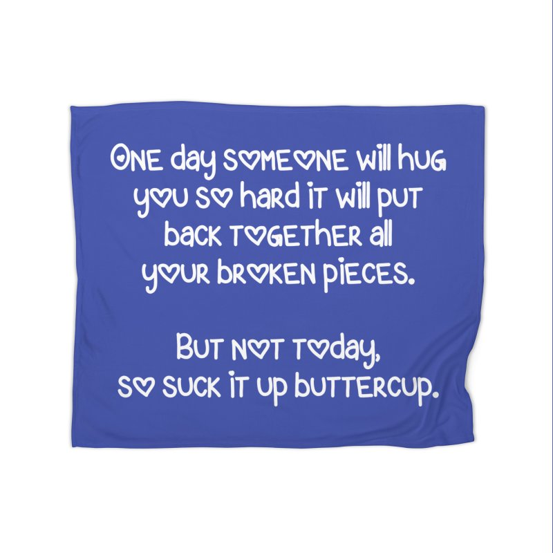 One Day Someone Will Hug You So Hard T-shirt Home Blanket by Tee Panic T-Shirt Shop by Muzehack
