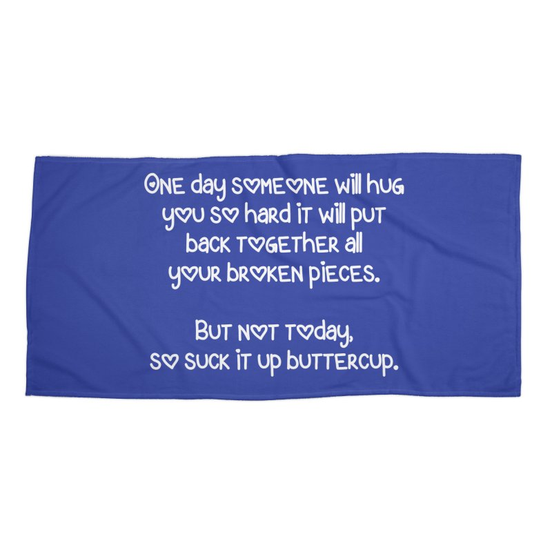 One Day Someone Will Hug You So Hard T-shirt Accessories Beach Towel by Tee Panic T-Shirt Shop by Muzehack