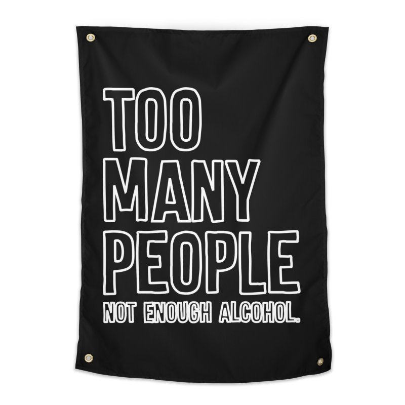 Too Many People Not Enough Alcohol T-shirt Home Tapestry by Tee Panic T-Shirt Shop by Muzehack