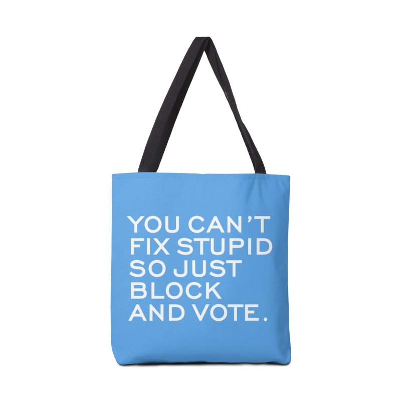 Can't Fix Stupid So Block And Vote T-shirt Accessories Bag by Tee Panic T-Shirt Shop by Muzehack