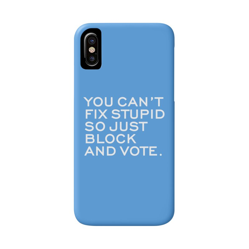 Can't Fix Stupid So Block And Vote T-shirt Accessories Phone Case by Tee Panic T-Shirt Shop by Muzehack