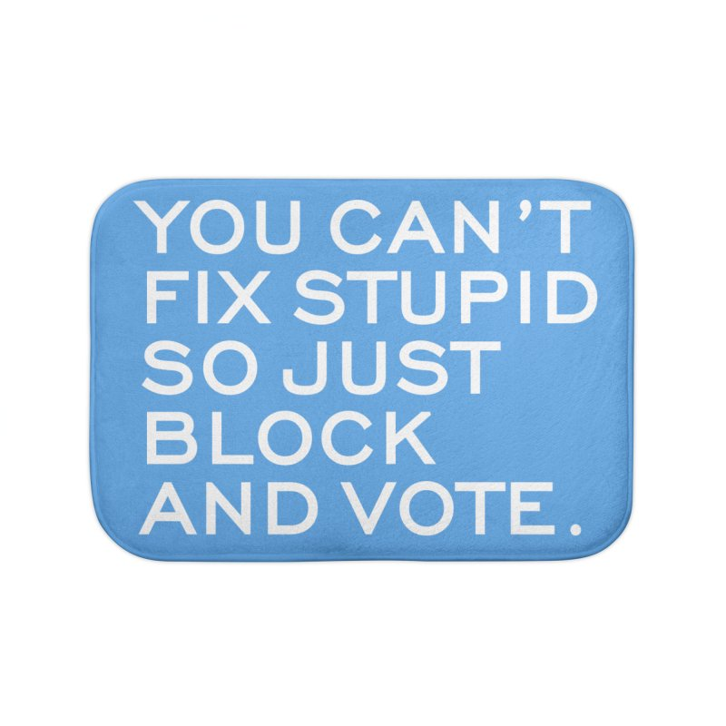 Can't Fix Stupid So Block And Vote T-shirt Home Bath Mat by Tee Panic T-Shirt Shop by Muzehack