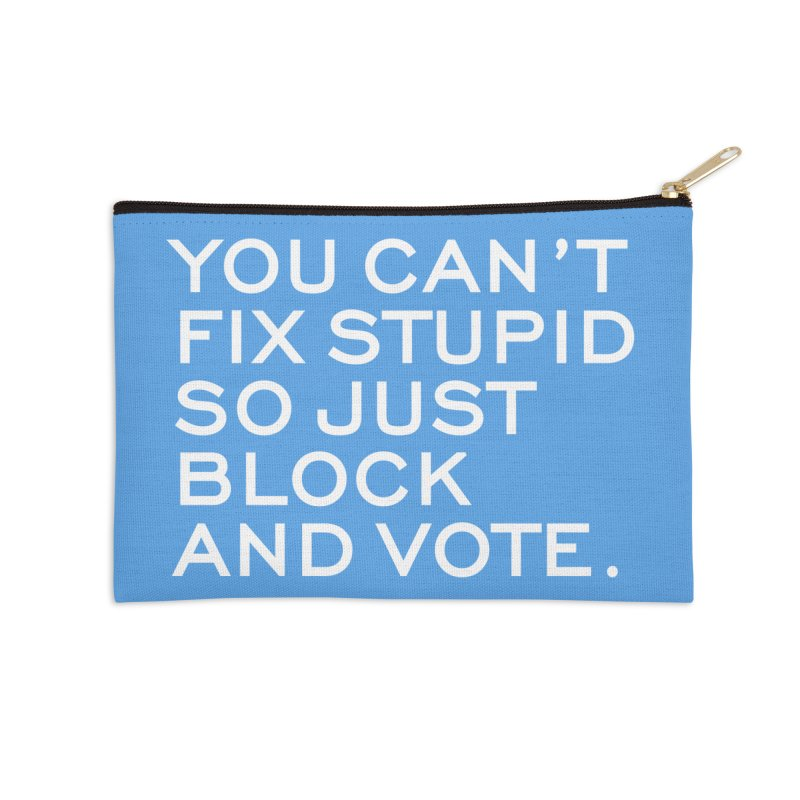 Can't Fix Stupid So Block And Vote T-shirt Accessories Zip Pouch by Tee Panic T-Shirt Shop by Muzehack