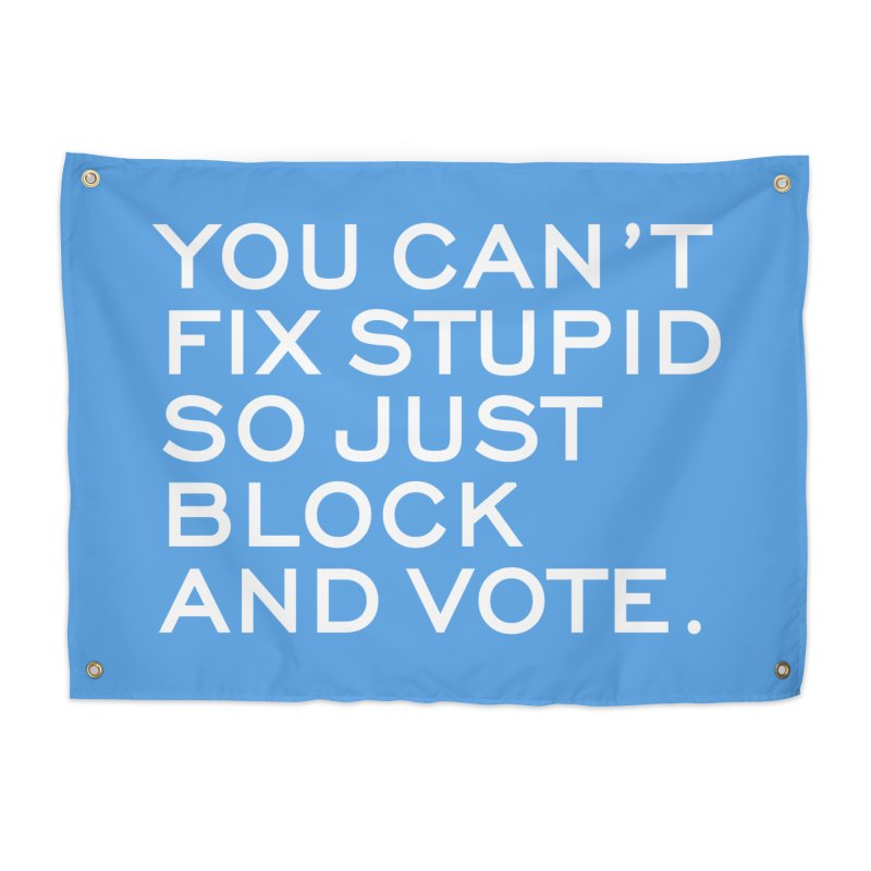 Can't Fix Stupid So Block And Vote T-shirt Home Tapestry by Tee Panic T-Shirt Shop by Muzehack