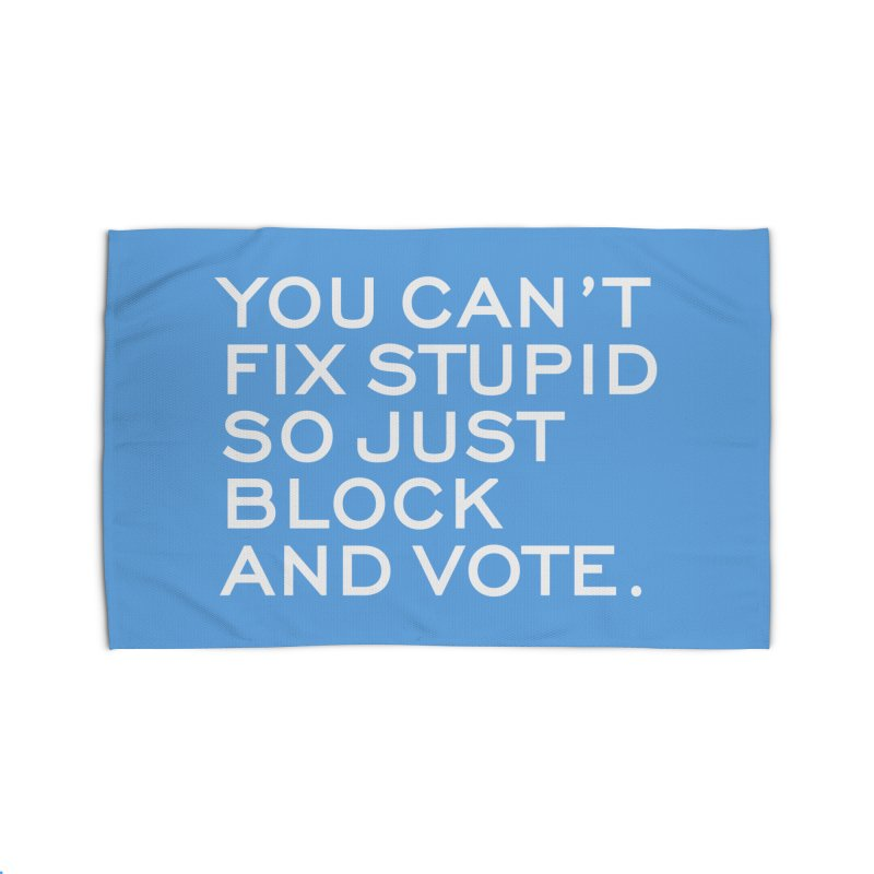 Can't Fix Stupid So Block And Vote T-shirt Home Rug by Tee Panic T-Shirt Shop by Muzehack