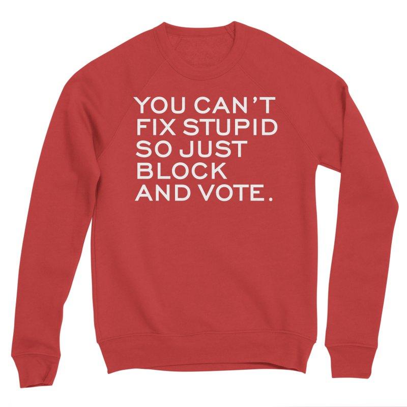 Can't Fix Stupid So Block And Vote T-shirt Women's Sponge Fleece Sweatshirt by Tee Panic T-Shirt Shop by Muzehack
