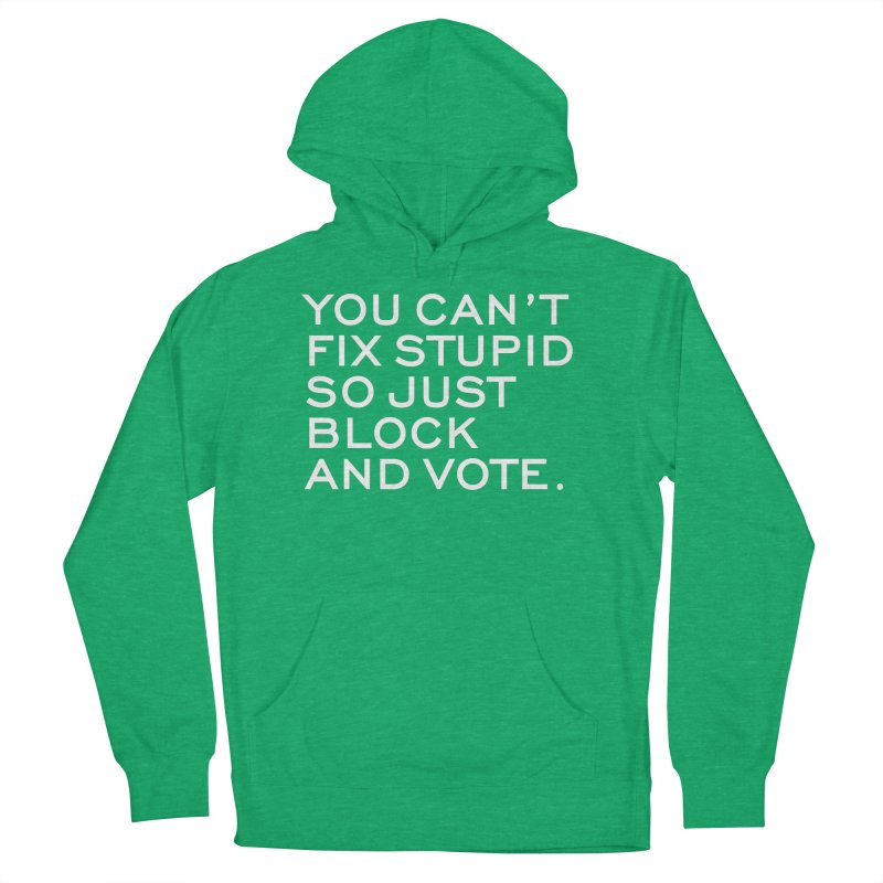 Can't Fix Stupid So Block And Vote T-shirt Women's French Terry Pullover Hoody by Tee Panic T-Shirt Shop by Muzehack