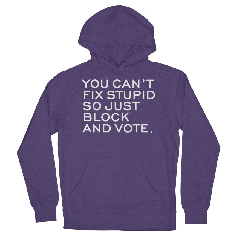 Can't Fix Stupid So Block And Vote T-shirt Men's French Terry Pullover Hoody by Tee Panic T-Shirt Shop by Muzehack