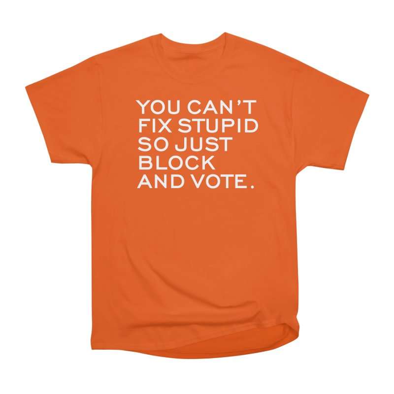Can't Fix Stupid So Block And Vote T-shirt Men's Heavyweight T-Shirt by Tee Panic T-Shirt Shop by Muzehack