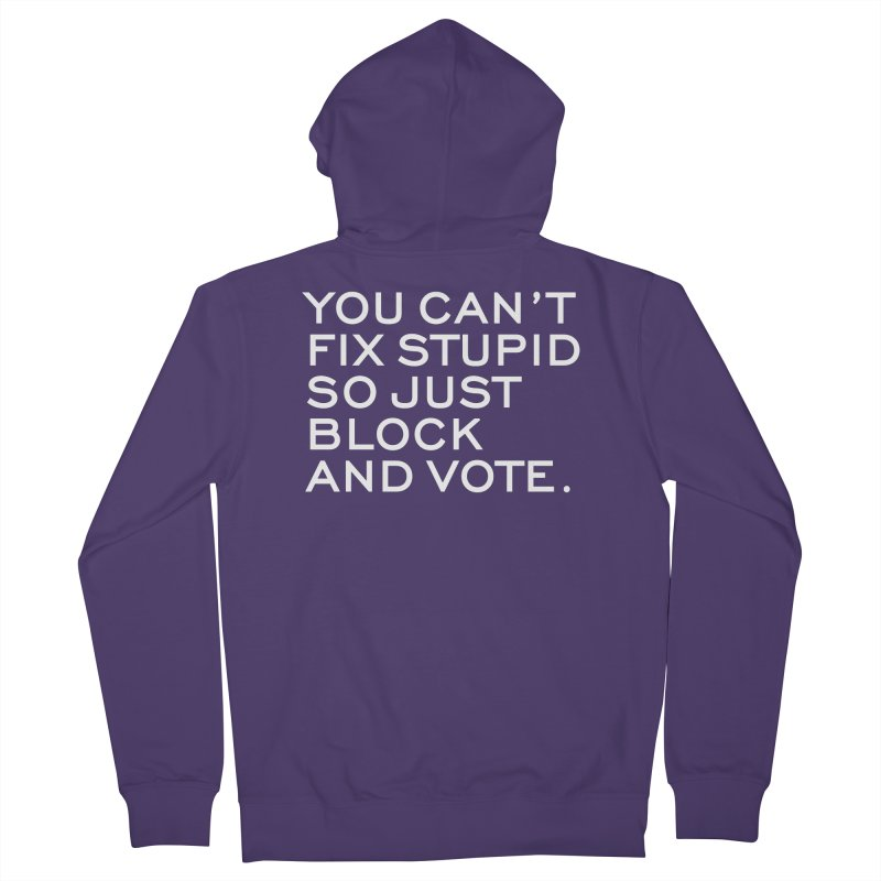 Can't Fix Stupid So Block And Vote T-shirt Women's French Terry Zip-Up Hoody by Tee Panic T-Shirt Shop by Muzehack