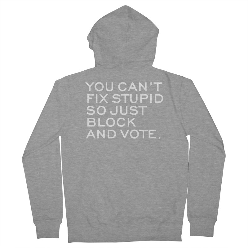 Can't Fix Stupid So Block And Vote T-shirt Men's French Terry Zip-Up Hoody by Tee Panic T-Shirt Shop by Muzehack