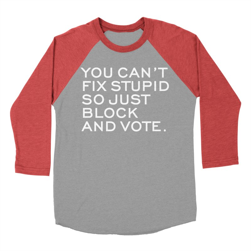 Can't Fix Stupid So Block And Vote T-shirt Women's Baseball Triblend Longsleeve T-Shirt by Tee Panic T-Shirt Shop by Muzehack