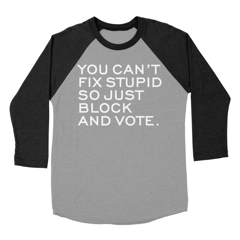 Can't Fix Stupid So Block And Vote T-shirt Men's Baseball Triblend Longsleeve T-Shirt by Tee Panic T-Shirt Shop by Muzehack