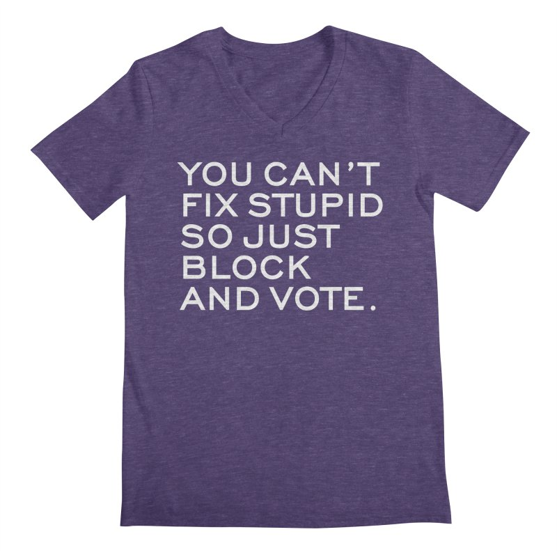Can't Fix Stupid So Block And Vote T-shirt Men's Regular V-Neck by Tee Panic T-Shirt Shop by Muzehack