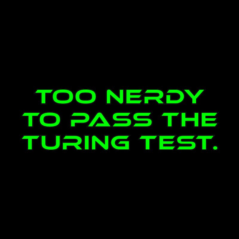 Too Nerdy To Pass The Touring Test T-shirt None  by Tee Panic T-Shirt Shop by Muzehack