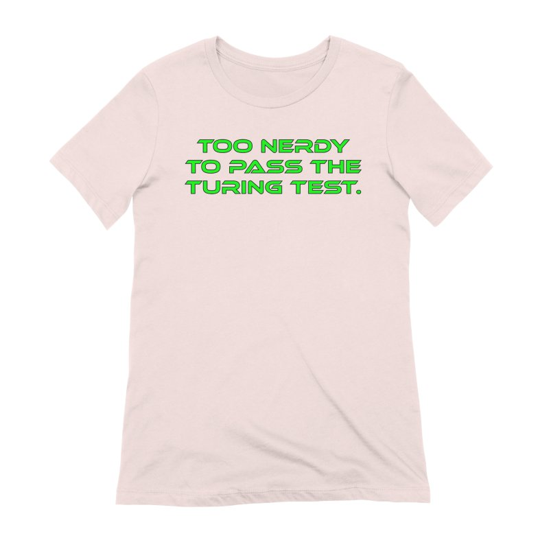 Too Nerdy To Pass The Touring Test T-shirt Women's Extra Soft T-Shirt by Tee Panic T-Shirt Shop by Muzehack