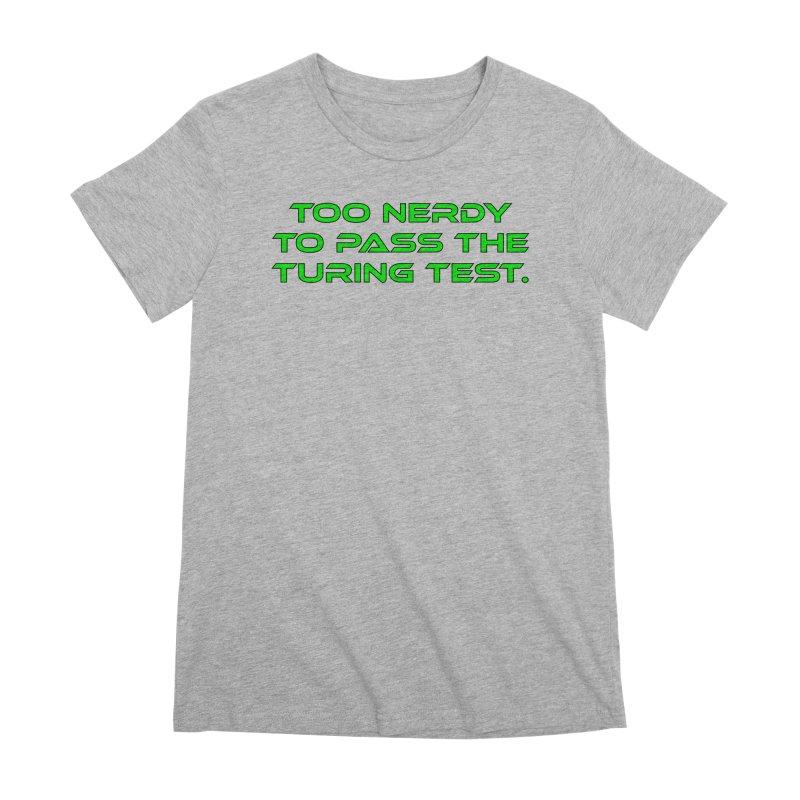 Too Nerdy To Pass The Touring Test T-shirt Women's Premium T-Shirt by Tee Panic T-Shirt Shop by Muzehack