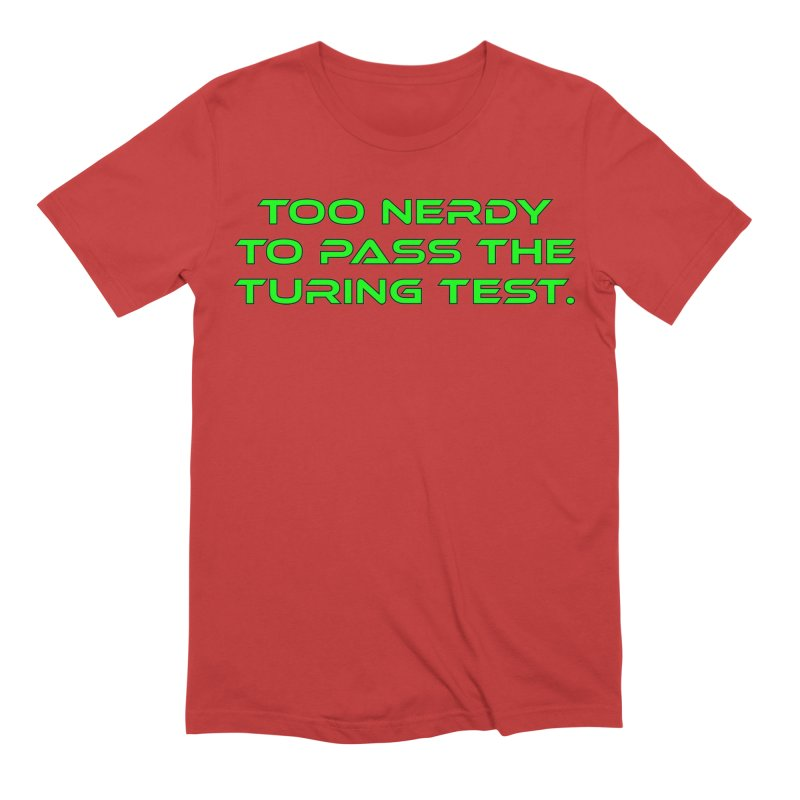 Too Nerdy To Pass The Touring Test T-shirt Men's Extra Soft T-Shirt by Tee Panic T-Shirt Shop by Muzehack