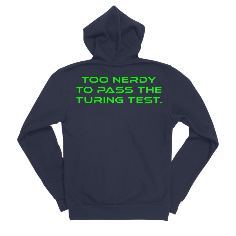 Too Nerdy To Pass The Touring Test T-shirt Women's Sponge Fleece Zip-Up Hoody by Tee Panic T-Shirt Shop by Muzehack
