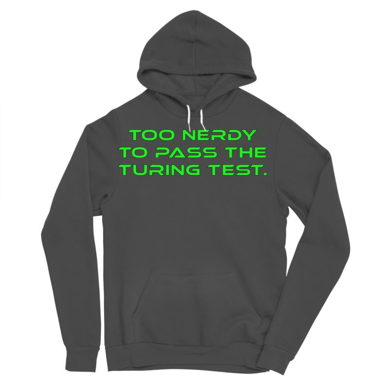 Too Nerdy To Pass The Touring Test T-shirt Women's Sponge Fleece Pullover Hoody by Tee Panic T-Shirt Shop by Muzehack