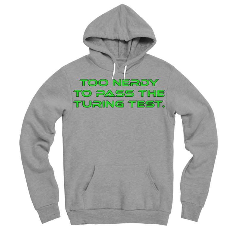Too Nerdy To Pass The Touring Test T-shirt Men's Sponge Fleece Pullover Hoody by Tee Panic T-Shirt Shop by Muzehack