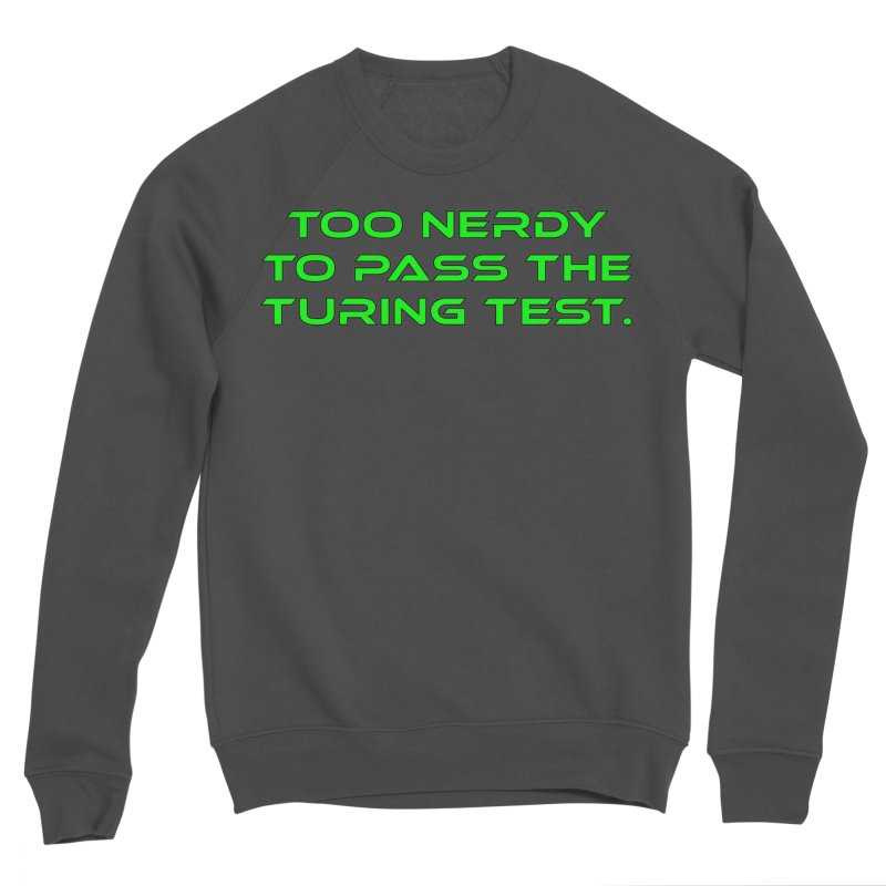 Too Nerdy To Pass The Touring Test T-shirt Men's Sponge Fleece Sweatshirt by Tee Panic T-Shirt Shop by Muzehack