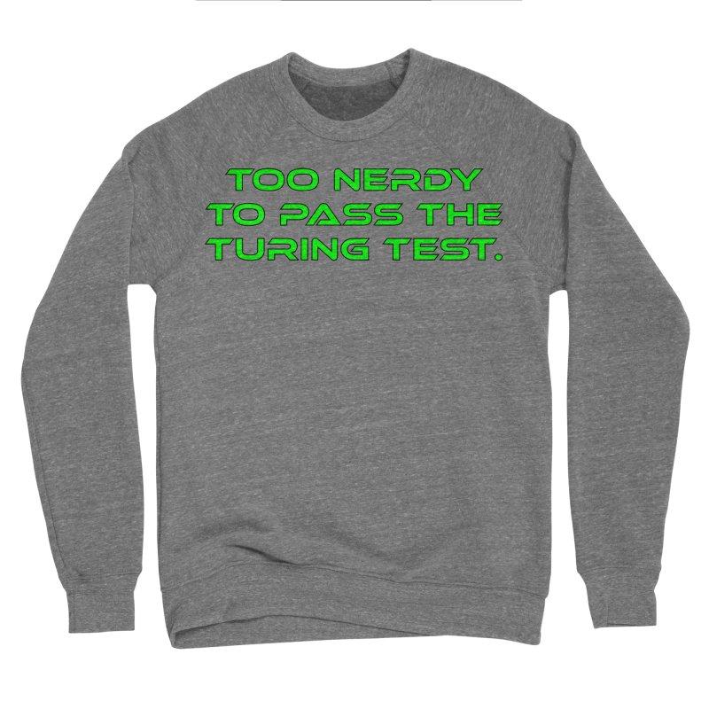 Too Nerdy To Pass The Touring Test T-shirt Men's Sponge Fleece Sweatshirt by Tee Panic T-Shirt Shop by Muzehack