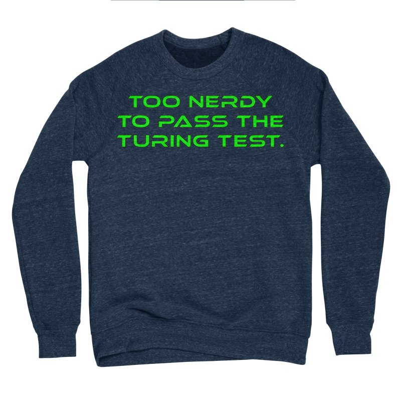 Too Nerdy To Pass The Touring Test T-shirt Women's Sponge Fleece Sweatshirt by Tee Panic T-Shirt Shop by Muzehack