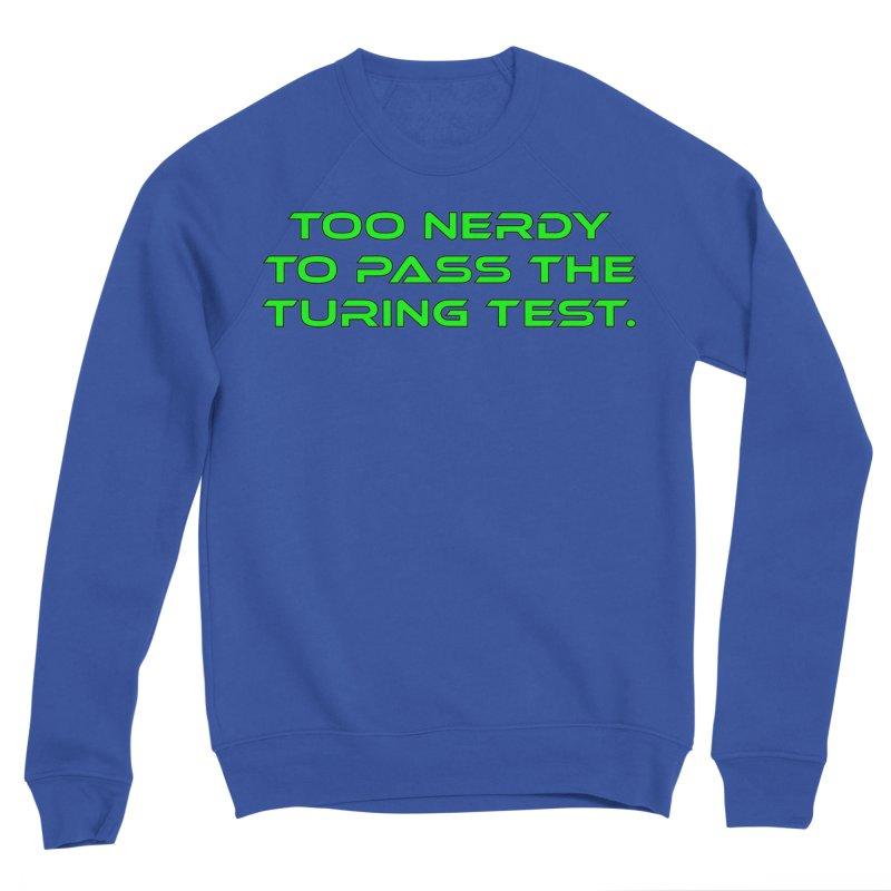 Too Nerdy To Pass The Touring Test T-shirt Women's Sponge Fleece Sweatshirt by Tee Panic T-Shirt Shop by Muzehack