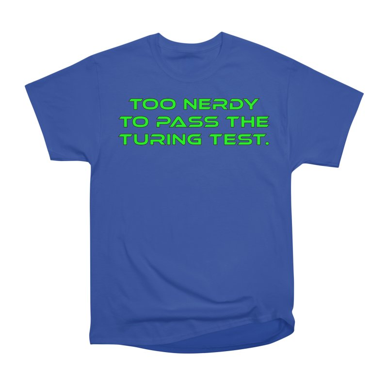 Too Nerdy To Pass The Touring Test T-shirt Women's Heavyweight Unisex T-Shirt by Tee Panic T-Shirt Shop by Muzehack