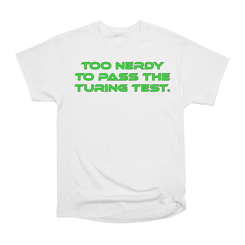 Too Nerdy To Pass The Touring Test T-shirt Men's Heavyweight T-Shirt by Tee Panic T-Shirt Shop by Muzehack