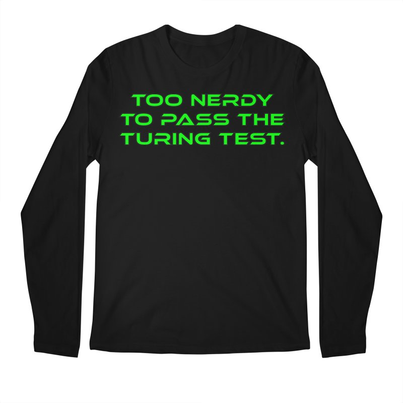 Too Nerdy To Pass The Touring Test T-shirt Men's Regular Longsleeve T-Shirt by Tee Panic T-Shirt Shop by Muzehack