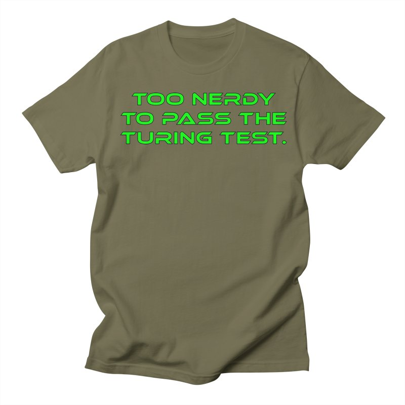 Too Nerdy To Pass The Touring Test T-shirt Women's Regular Unisex T-Shirt by Tee Panic T-Shirt Shop by Muzehack