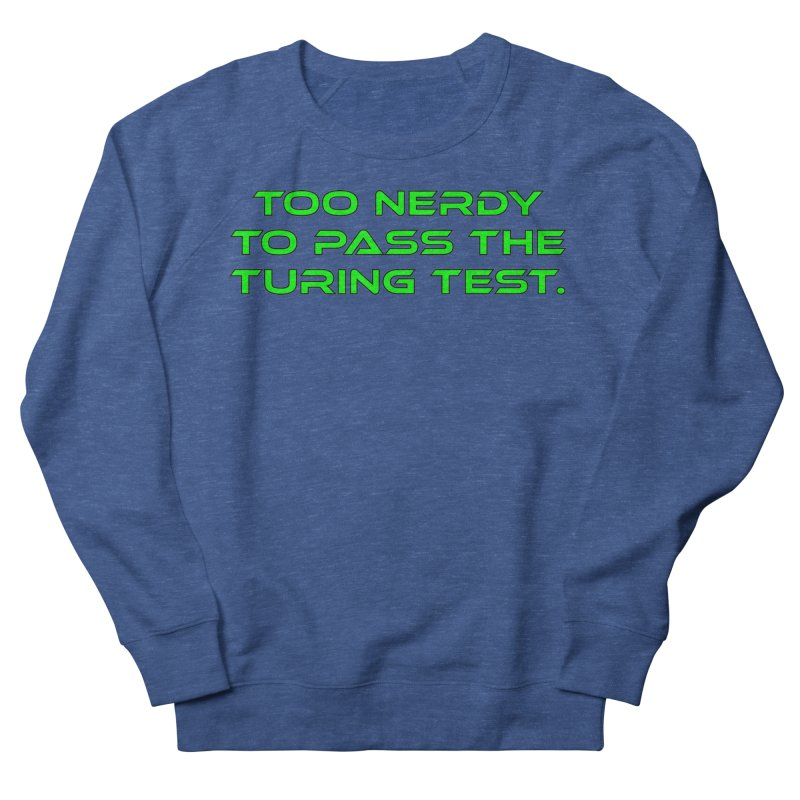 Too Nerdy To Pass The Touring Test T-shirt Women's French Terry Sweatshirt by Tee Panic T-Shirt Shop by Muzehack