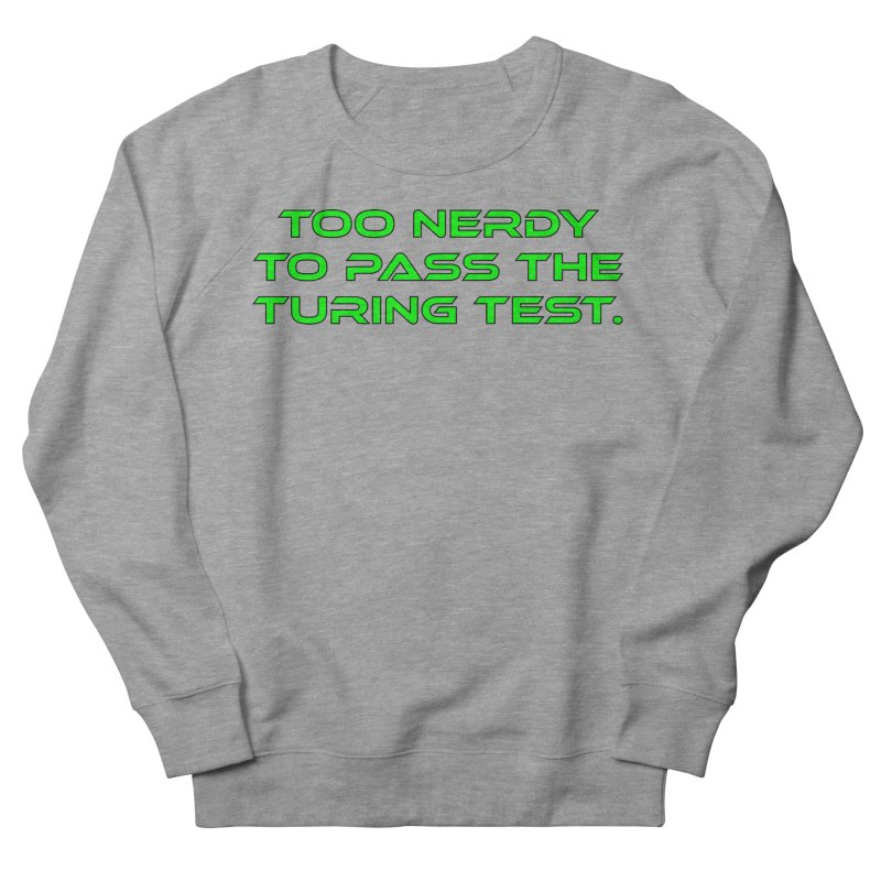 Too Nerdy To Pass The Touring Test T-shirt Men's French Terry Sweatshirt by Tee Panic T-Shirt Shop by Muzehack