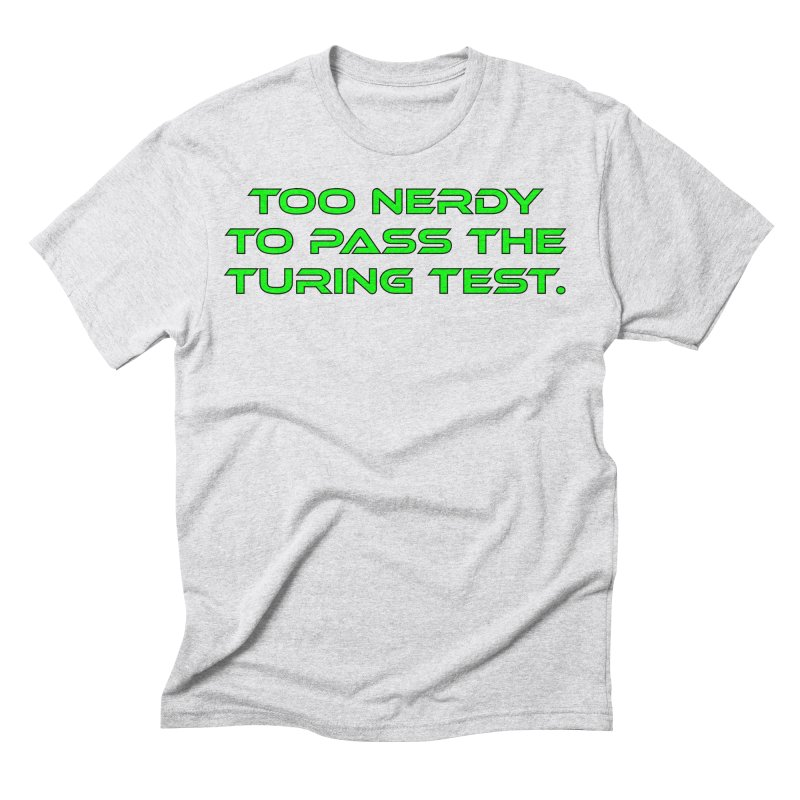 Too Nerdy To Pass The Touring Test T-shirt Men's Triblend T-Shirt by Tee Panic T-Shirt Shop by Muzehack