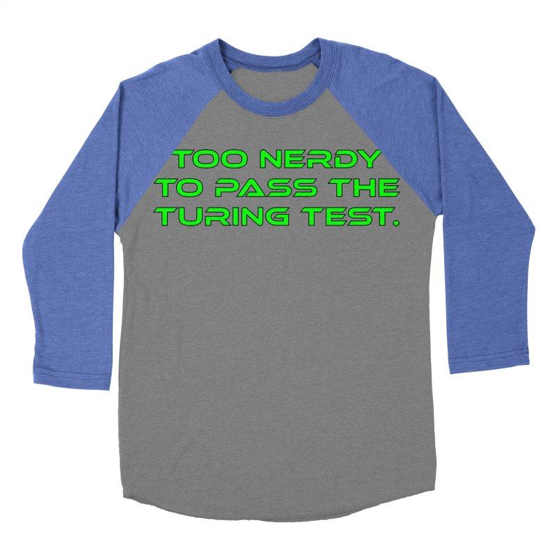 Too Nerdy To Pass The Touring Test T-shirt Women's Baseball Triblend Longsleeve T-Shirt by Tee Panic T-Shirt Shop by Muzehack